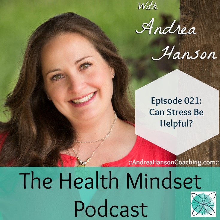 Andrea Hanson Coaching, The Health Mindset Podcast Episode 21 Can Stress Be Helpful?