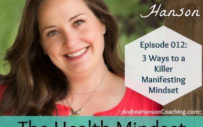 3 Ways to a Killer Manifesting Mindset [HMP 012]