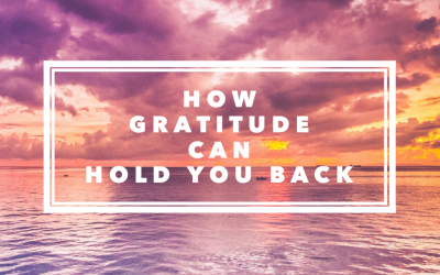 How Gratitude Can Hold You Back